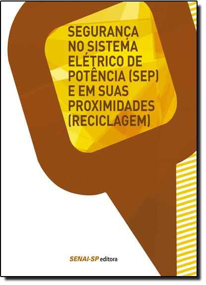 Segurança no Sistema Elétrico de Potência ( Sep ) em Suas Proximidades ( Reciclagem ) - Coleção Segurança no Trabalho, livro de SENAI - SP
