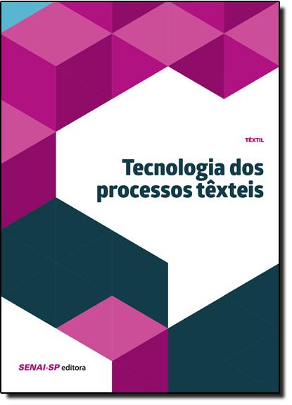 Tecnologia dos Processos Têxteis - Coleção Têxtil, livro de SENAI - SP