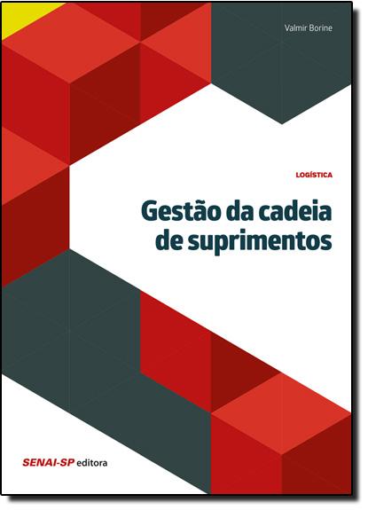 Gestão da Cadeia de Suprimentos - Coleção Logística, livro de SENAI - SP
