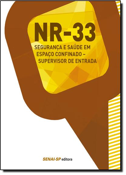Nr-33: Segurança e Saúde em Espaço Confinado - Supervisor de Entrada - Coleção Segurança no Trabalho, livro de SENAI - SP