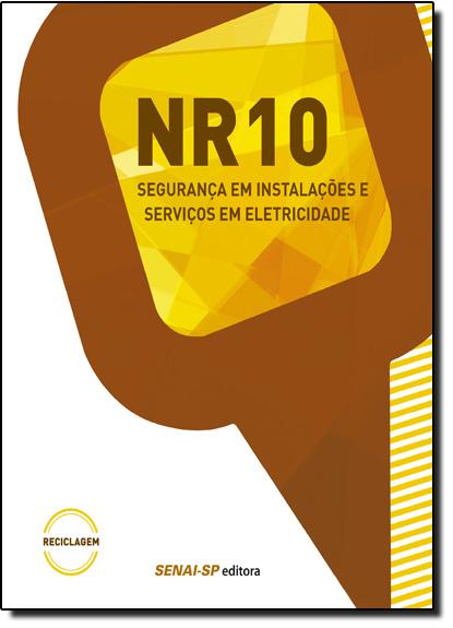 Nr-10: Segurança em Instalações e Serviços em Eletricidade ( Reciclagem ) - Coleção Segurança no Trabalho, livro de SENAI - SP