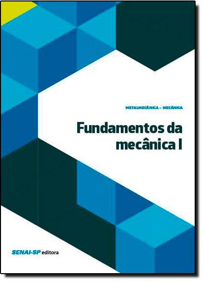 Fundamentos de Mecânica 1 - Coleção Metalmecânica Mecânica, livro de SENAI - SP
