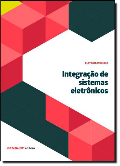 Integração de Sistemas Eletrônicos - Coleção Eletroeletrônica, livro de SENAI - SP