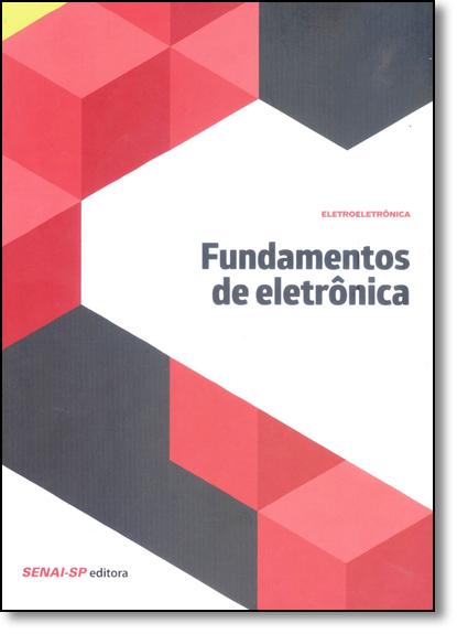 Fundamentos de Eletrônica - Coleção Eletroeletrônica, livro de SENAI - SP