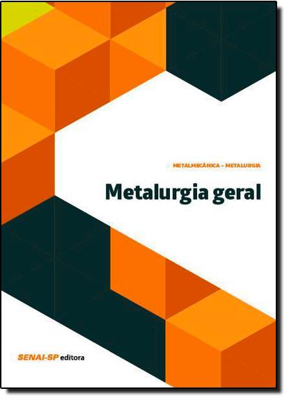 Metalurgia Geral - Coleção Metalmecânica Metalurgia, livro de SENAI - SP