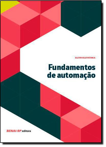 Fundamentos de Automação - Coleção Eletroeletrônica, livro de SENAI - SP