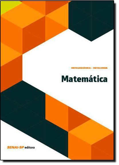Matemática - Coleção Metalmecânica Metalurgia, livro de SENAI - SP