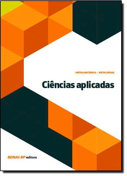 Ciências Aplicadas - Coleção Metalmecânica Mecânica, livro de SENAI - SP