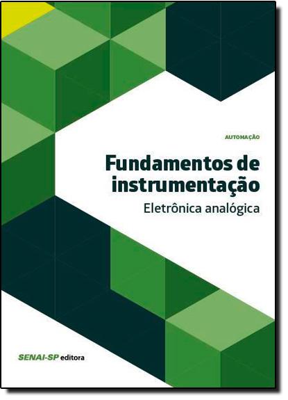 Fundamentos de Instrumentação: Eletrônica Analógica - Coleção Automação, livro de SENAI - SP
