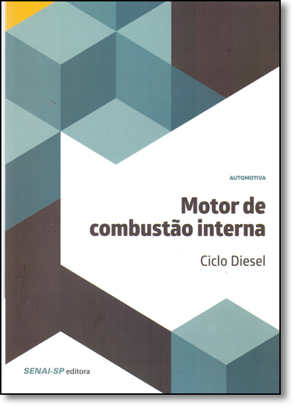 Motor De Combustão Interna: Ciclo Diesel, livro de SENAI - SP