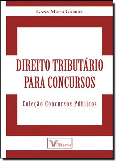 Direito Tributário Para Concursos - Coleção Concursos Públicos, livro de Ivana Mussi Gabriel