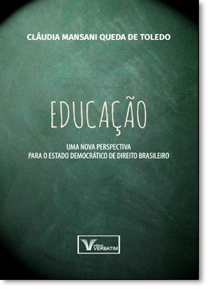 Educação: Uma Nova Perspectiva Para o Estado Democrático de Direito Brasileiro, livro de Claudia Mansani Queda de Toledo