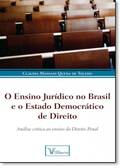 Ensino Jurídico no Brasil e o Estado Democrático de Direito, O: Uma Análise Crítica ao Ensino do Direito Penal, livro de Claudia Mansani Queda de Toledo