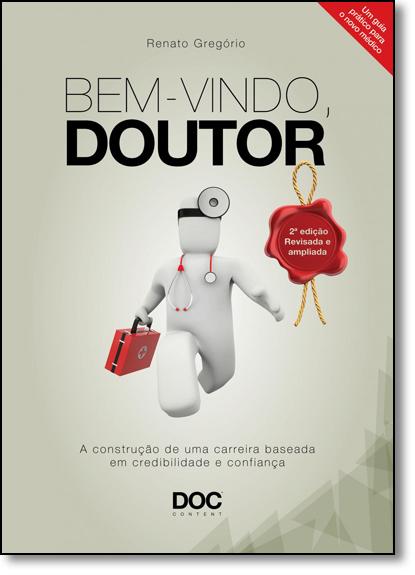 Bem-vindo, Doutor: A Construção de uma Carreira Baseada em Credibilidade e Confiança, livro de Renato Gregório