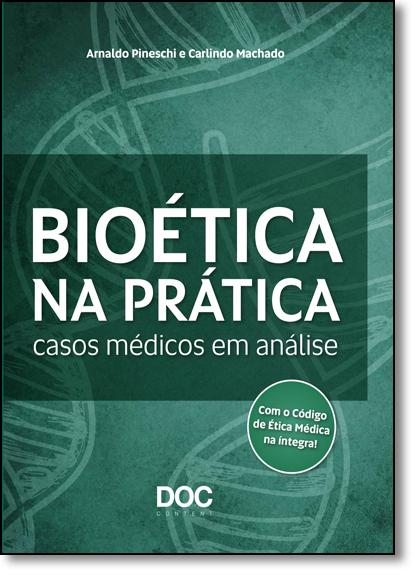 Bioética na Prática: Casos Médicos em Análise, livro de Arnaldo Pineschi Machado