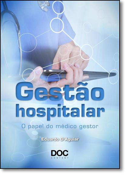 Gestão Hospitalar: O Papel do Médico Gestor, livro de Eduardo DAguiar