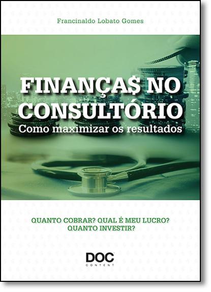 Finanças no Consultório: Como Maximizar os Resultados, livro de Francinaldo Lobato Gomes