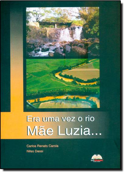 Era Uma Vez o Rio Mãe Luzia, livro de Carlos Renato Carola