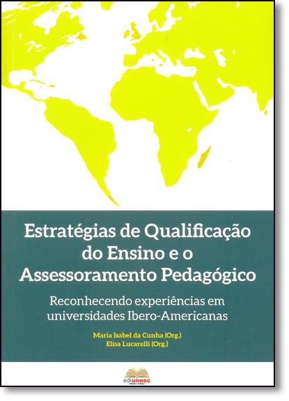 Estratégias de Qualificação do Ensino e o Assessoramento Pedagógico: Reconhecimento Experiências em Universidades Ibero-, livro de Maria Isabel da Cunha