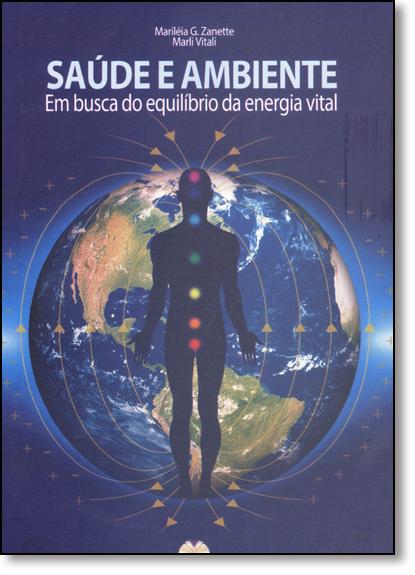 Saúde e Ambiente: Em Busca do Equilíbrio da Energia Vital, livro de Mariléia G. Zanette
