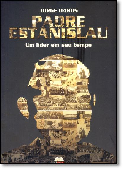 Padre Estanislau: Um Líder em Seu Tempo, livro de Jorge Daros