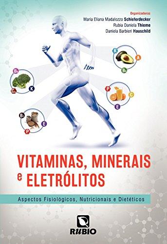 Vitaminas, Minerais e Eletrólitos: Aspectos Fisiológicos, Nutricionais e Dietéticos, livro de Maria Eliana Madalozzo Schieferdecker