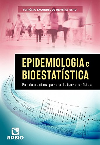 Epidemiologia e Bioestatística: Fundamentos Para a Leitura Crítica, livro de Petrônio Fagundes de Oliveira Filho