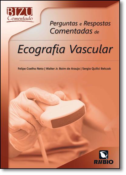 Perguntas e Respostas Comentadas de Ecografia Vascular - Coleção Bizu Comentado, livro de Felipe Coelho Neto