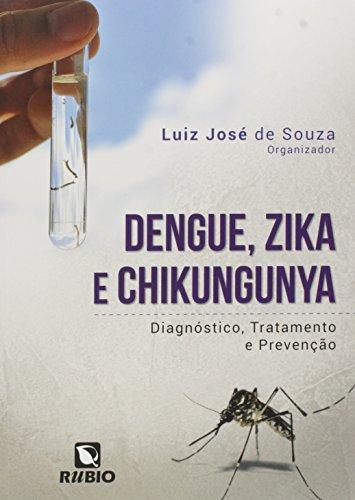 Dengue, Zika e Chikungunya: Diagnóstico, Tratamento e Prevenção, livro de Luiz José de Souza
