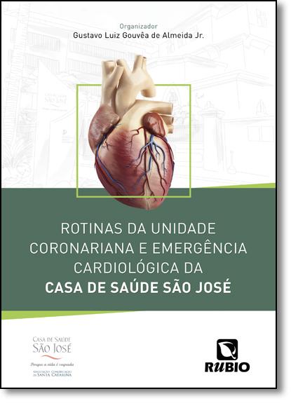 Rotinas Da Unidade Coronariana E Emergência Cardiológica Da Casa De Saúde São José, livro de GUSTAVO LUIZ GOUVÊA DE ALMEIDA