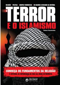 O Terror e o Islamismo - Conheça os Fundamentos da Religião e entenda as diferenças da sua Ala mais Extremista, livro de Paloma Vasconcelos