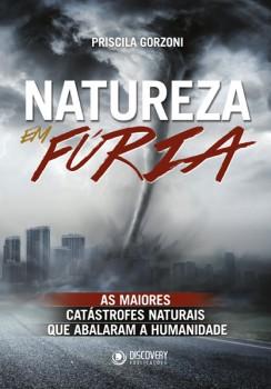 Natureza em Fúria - As maiores Catástrofes Naturais que abalaram a Humanidade, livro de Priscila Gorzoni