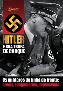 Hitler e sua Tropa de Choque - Os militares de linha de frente: Cruéis, sanguinários, implacáveis, livro de J.Fagundes