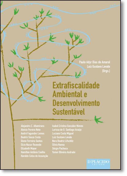 Extrafiscalidade Ambiental e Desenvolvimento Sustentável, livro de Paulo Adyr Dias do Amaral