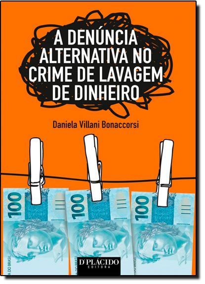 Denúncia Alternativa no Crime de Lavagem de Dinheiro, A, livro de Daniela Villani Bonaccorsi