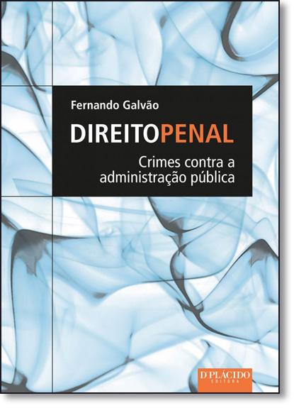 Direito Penal: Crimes Contra a Administração Pública, livro de Fernando Galvão