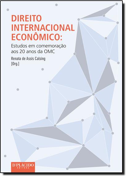 Direito Internacional Econômico: Estudos em Comemoração aos 20 Anos da Omc, livro de Renta de Assis Calsing
