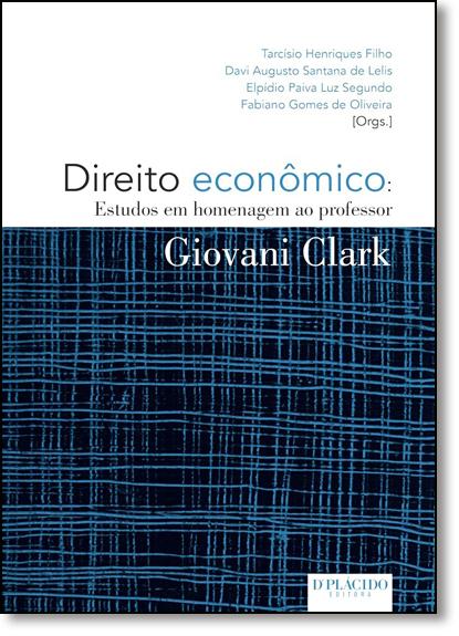 Direito Econômico: Estudos em Homenagem ao Professor Giovani Clark, livro de Tarcísio Henriques Filho