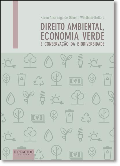 Direito Ambiental, Economia Verde e Conservação da Biodiversidade, livro de Karen Alvarenga de Oliveira Windham-Bellord