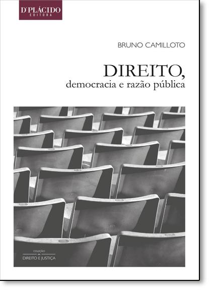 Direito, Democracia e Razão Pública- Coleção Direito e Justiça, livro de Bruno Camilloto
