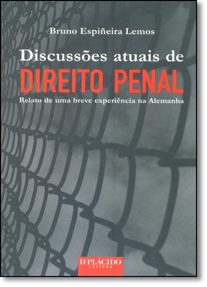 Discussões Atuais de Direito Penal: Relato de uma Breve Experiência na Alemanha, livro de Bruno Espiñeira Lemos