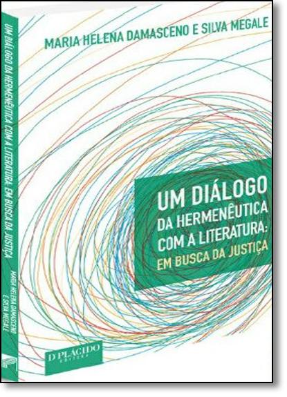 Diálogo da Hermenêutica Com a Literatura, Um: Em Busca da Justiça, livro de Maria Helena Damasceno