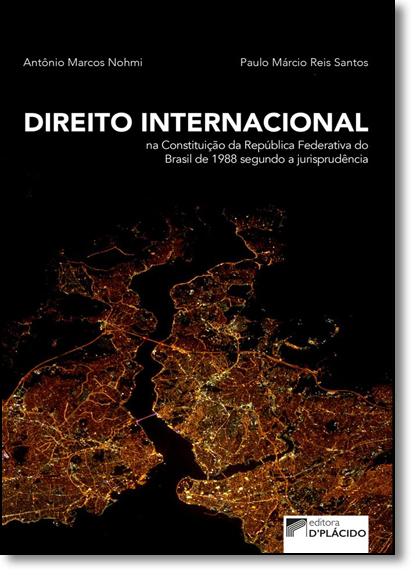 Direito Internacional na Constituição da República Federativa do Brasil de 1988 Segundo a Jurisprudência, livro de Antônio Marcos Nohmi