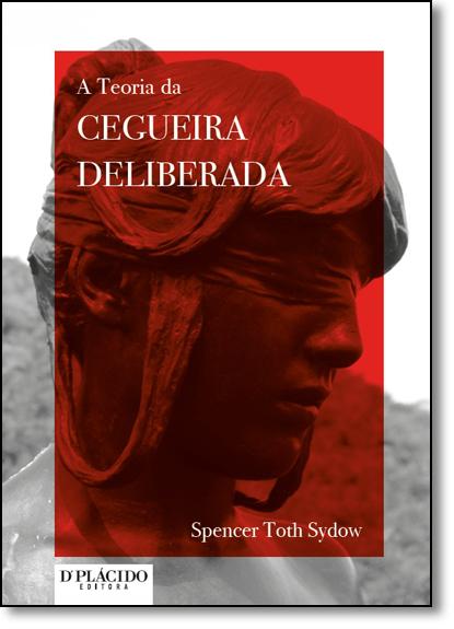 Teoria da Cegueira Deliberada, A, livro de Spencer Toth Sydow