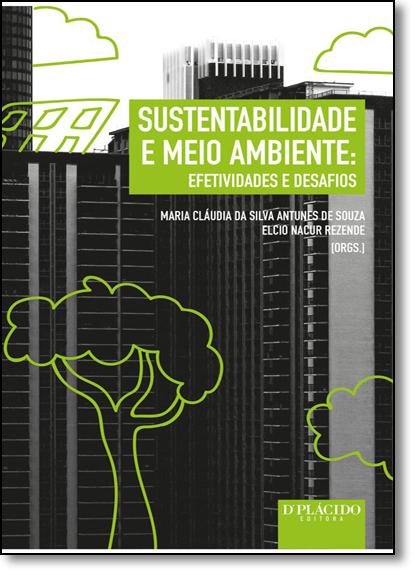 Sustentabilidade e Meio Ambiente: Efetividades e Desafios, livro de Maria Cláudia da Silva Antunes de Souza