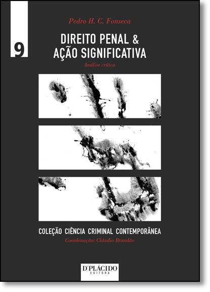 Direito Penal & Ação Significativa: Análise Crítica - Vol.9 - Coleção Ciência Criminal Contemporânea, livro de Pedro Henrique Carneiro da Fonseca