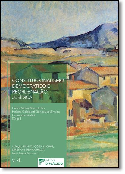 Constitucionalismo Democrático e Reordenação Jurídica - Vol.4 - Coleção Instituições Sociais, Direito e Democracia, livro de Carlos Victor Muzzi Filho