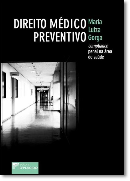 Direito Médico Preventivo: Compliance Penal na Área de Saúde, livro de Maria Luiza Gorga
