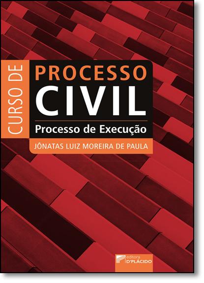 Curso de Processo Civil: Processo de Execução, livro de Jônatas Luiz Moreira de Paula