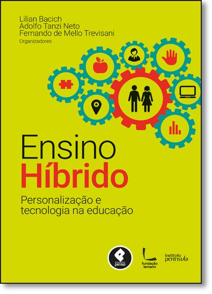 Ensino Híbrido: Personalização e Tecnologia na Educação, livro de Lilian Bacich